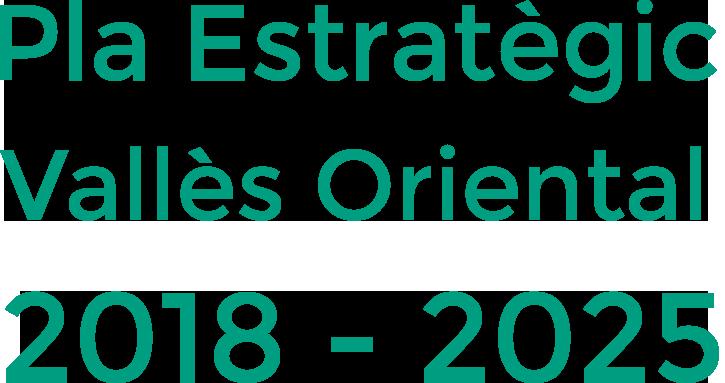 Pla estratègic de desenvolupament econòmic local i l'ocupació del Vallès Oriental (2018-2025)